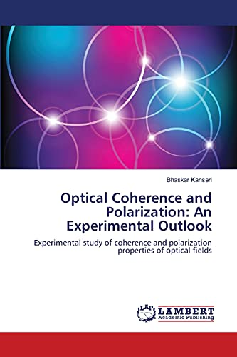 9783659403828: Optical Coherence and Polarization: An Experimental Outlook: Experimental study of coherence and polarization properties of optical fields