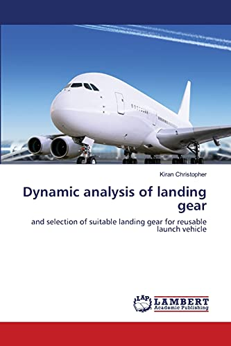 9783659404023: Dynamic analysis of landing gear: and selection of suitable landing gear for reusable launch vehicle