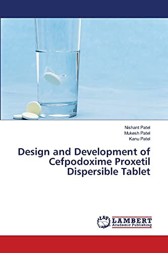 Design and Development of Cefpodoxime Proxetil Dispersible Tablet: Mukesh Patel
