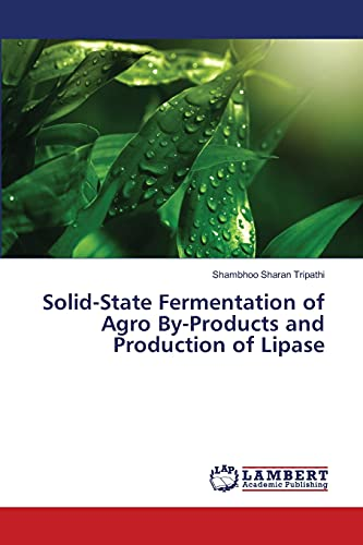 Solid-State Fermentation of Agro By-Products and Production of Lipase: Shambhoo Sharan Tripathi
