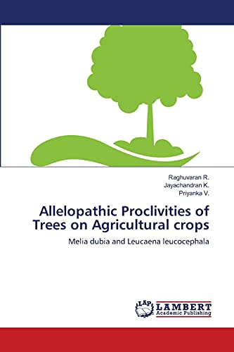 Allelopathic Proclivities of Trees On Agricultural Crops: R Raghuvaran, K