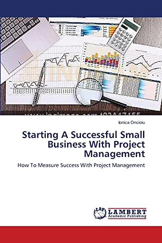 Starting a Successful Small Business with Project Management: Ionica Oncioiu