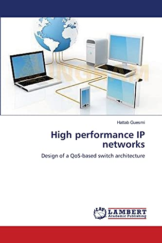 9783659408335: High performance IP networks: Design of a QoS-based switch architecture