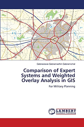 9783659409011: Comparison of Expert Systems and Weighted Overlay Analysis in GIS: For Military Planning