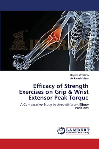 9783659410222: Efficacy of Strength Exercises on Grip & Wrist Extensor Peak Torque: A Comparative Study in three different Elbow Positions