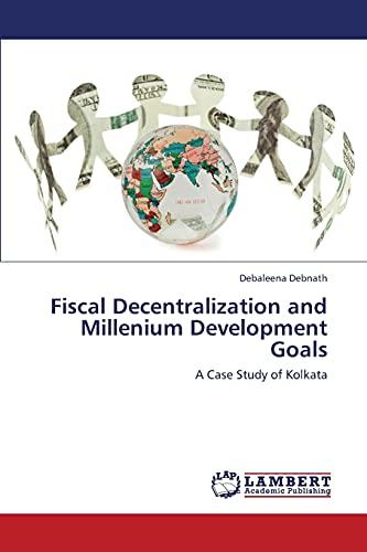 9783659411243: Fiscal Decentralization and Millenium Development Goals: A Case Study of Kolkata