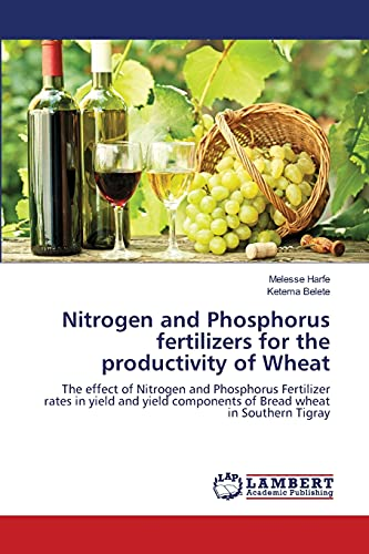 9783659411335: Nitrogen and Phosphorus fertilizers for the productivity of Wheat: The effect of Nitrogen and Phosphorus Fertilizer rates in yield and yield components of Bread wheat in Southern Tigray