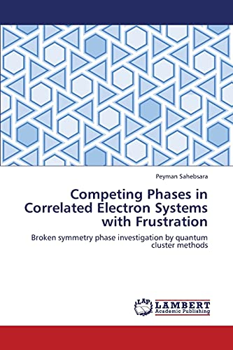 Competing Phases in Correlated Electron Systems with Frustration: Peyman Sahebsara