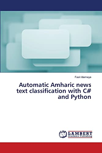 9783659411809: Automatic Amharic news text classification with C# and Python