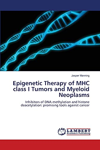 Epigenetic Therapy of Mhc Class I Tumors and Myeloid Neoplasms: Jasper Manning