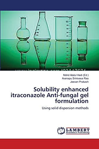 9783659412486: Solubility enhanced itraconazole Anti-fungal gel formulation: Using solid dispersion methods