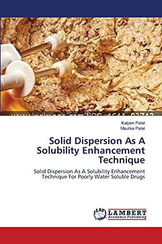 Solid Dispersion As a Solubility Enhancement Technique: Patel Kalpen