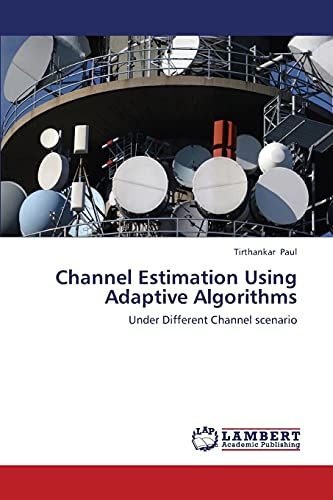 Channel Estimation Using Adaptive Algorithms: Tirthankar Paul