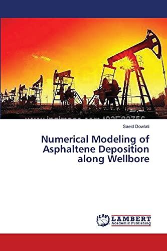 Numerical Modeling of Asphaltene Deposition along Wellbore: Saeid Dowlati