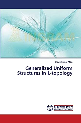 Generalized Uniform Structures in L-Topology (Paperback): Mitra Dipak Kumar