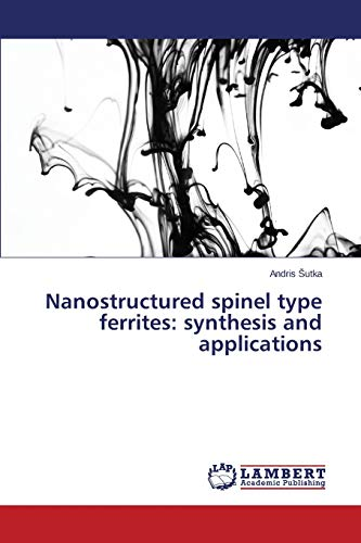 Nanostructured Spinel Type Ferrites: Synthesis and Applications: Andris Sutka