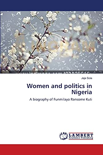 9783659414114: Women and politics in Nigeria: A biography of Funmilayo Ransome Kuti