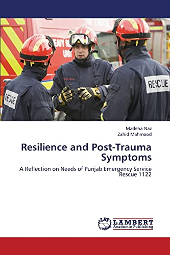 9783659414299: Resilience and Post-Trauma Symptoms: A Reflection on Needs of Punjab Emergency Service Rescue 1122