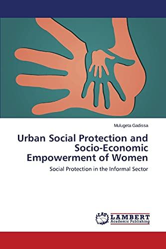 9783659416231: Urban Social Protection and Socio-Economic Empowerment of Women: Social Protection in the Informal Sector