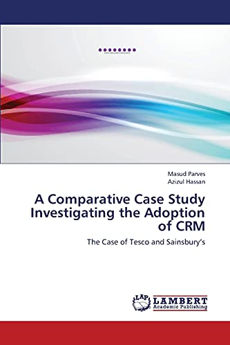 9783659416446: A Comparative Case Study Investigating the Adoption of CRM: The Case of Tesco and Sainsbury's