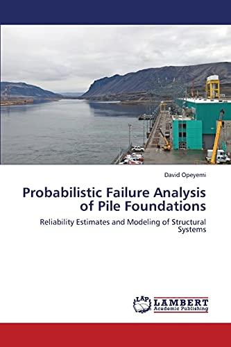 Probabilistic Failure Analysis of Pile Foundations (Paperback): Opeyemi David