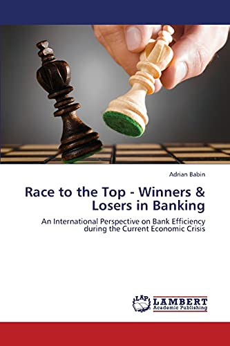 9783659418013: Race to the Top - Winners & Losers in Banking: An International Perspective on Bank Efficiency during the Current Economic Crisis
