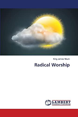 Radical Worship: King James Nkum