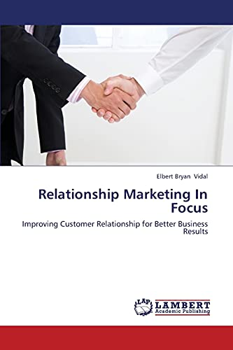 9783659419812: Relationship Marketing In Focus: Improving Customer Relationship for Better Business Results