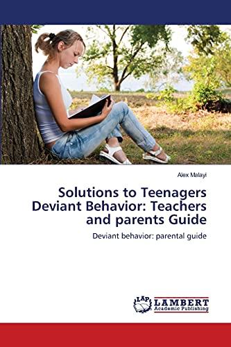 9783659420979: Solutions to Teenagers Deviant Behavior: Teachers and parents Guide: Deviant behavior: parental guide