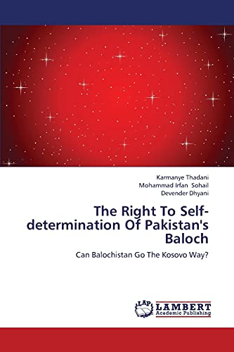 9783659421556: The Right To Self-determination Of Pakistan's Baloch: Can Balochistan Go The Kosovo Way?