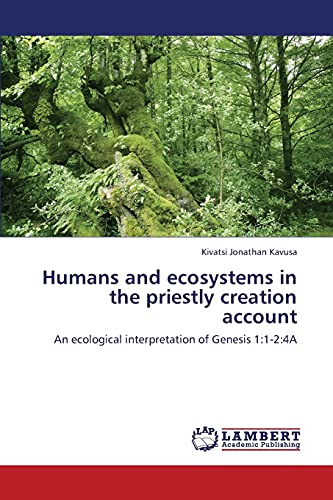 9783659423451: Humans and ecosystems in the priestly creation account: An ecological interpretation of Genesis 1:1-2:4A