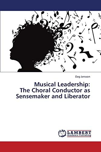 9783659423994: Musical Leadership: The Choral Conductor as Sensemaker and Liberator