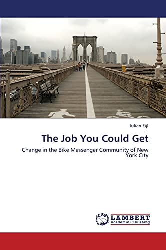 9783659424007: The Job You Could Get: Change in the Bike Messenger Community of New York City
