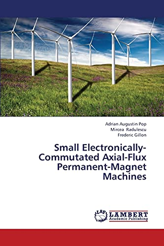 Small Electronically-Commutated Axial-Flux Permanent-Magnet Machines: Adrian Augustin Pop