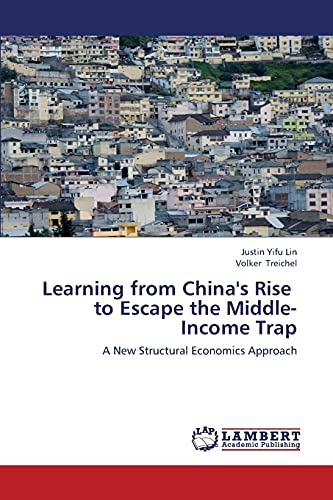 9783659426261: Learning from China's Rise to Escape the Middle-Income Trap: A New Structural Economics Approach