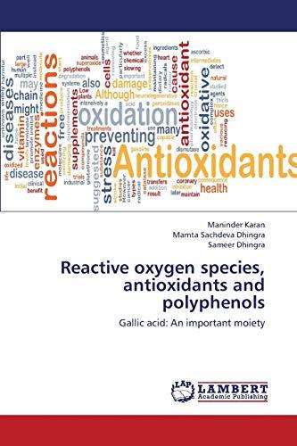 Reactive oxygen species, antioxidants and polyphenols: Gallic: Maninder Karan