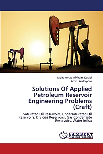 Solutions Of Applied Petroleum Reservoir Engineering Problems (Craft): Saturated Oil Reservoirs, ...