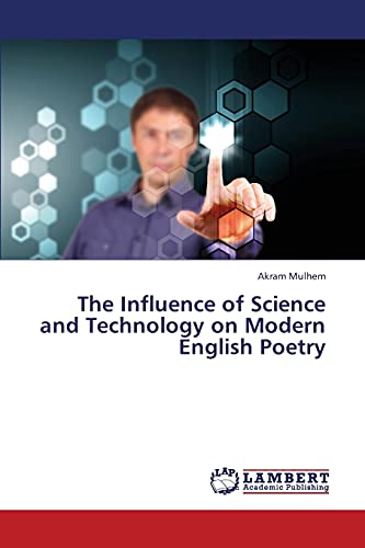 9783659429811: The Influence of Science and Technology on Modern English Poetry