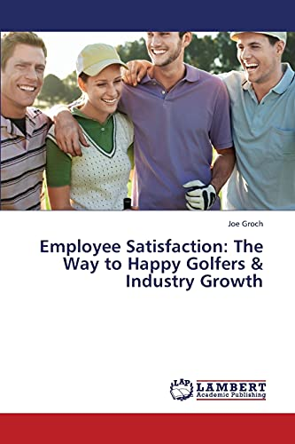 9783659431012: Employee Satisfaction: The Way to Happy Golfers & Industry Growth