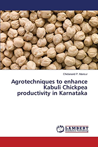 Agrotechniques to Enhance Kabuli Chickpea Productivity in: Mansur Chidanand P