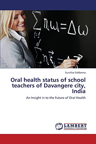 Oral Health Status of School Teachers of Davangere City, India: Sunitha Siddanna