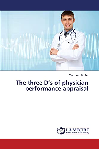 9783659433436: The three D's of physician performance appraisal