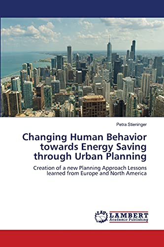 9783659433993: Changing Human Behavior towards Energy Saving through Urban Planning: Creation of a new Planning Approach Lessons learned from Europe and North America