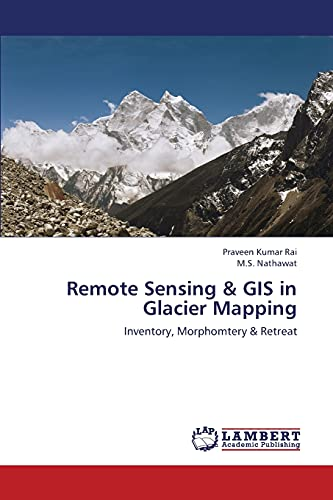 9783659434549: Remote Sensing & GIS in Glacier Mapping: Inventory, Morphomtery & Retreat