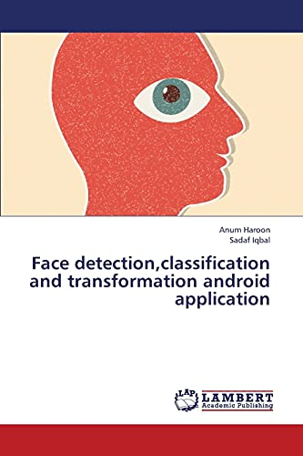 9783659435003: Face detection,classification and transformation android application