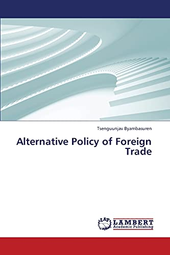 Alternative Policy of Foreign Trade (Paperback): Byambasuren Tsenguunjav
