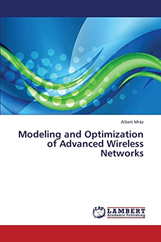 9783659436765: Modeling and Optimization of Advanced Wireless Networks