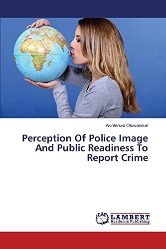 9783659436789: Perception Of Police Image And Public Readiness To Report Crime