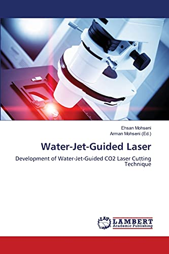 9783659437243: Water-Jet-Guided Laser: Development of Water-Jet-Guided CO2 Laser Cutting Technique