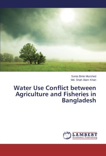 Water Use Conflict between Agriculture and Fisheries in Bangladesh (Paperback): Sonia Binte Murshed...